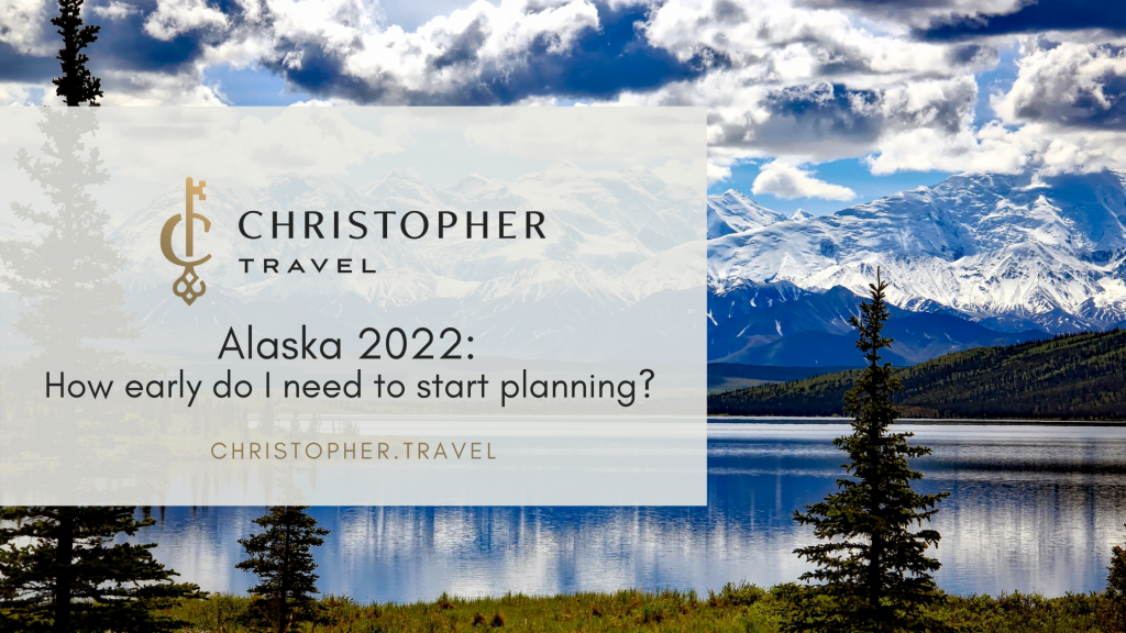 It's always best to start planning your trip to Alaska early-- 8-12 months in advance if possible.